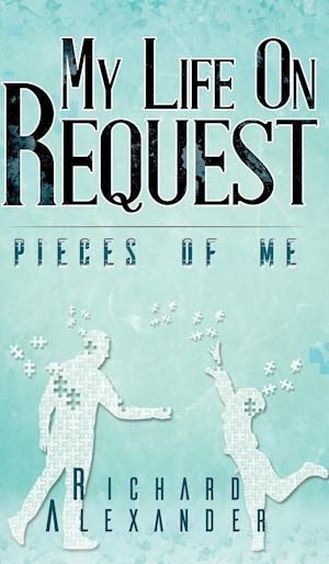 Bog, hardback My Life on Request - Pieces of Me af Richard Alexander