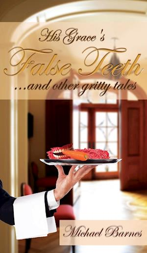 His Grace's False Teeth (...and Other Gritty Tales)