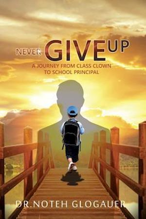 Bog, paperback Never Give Up - A Journey from Class Clown to School Principal af Dr. Noteh Glogauer