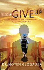 Never Give Up - A Journey from Class Clown to School Principal af Dr. Noteh Glogauer