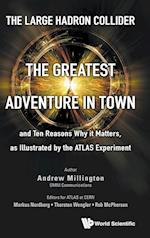 The Large Hadron Collider: The Greatest Adventure in Town and Ten Reasons Why it Matters, as Illustrated by the Atlas Experiment