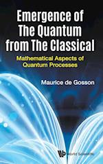 Emergence Of The Quantum From The Classical: Mathematical Aspects Of Quantum Processes