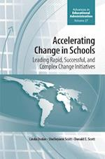 Accelerating Change in Schools (ADVANCES IN EDUCATIONAL ADMINISTRATION, nr. 27)