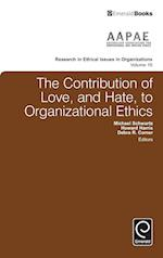 The Contribution of Love and Hate to Organizational Ethics (Research in Ethical Issues in Organizations)