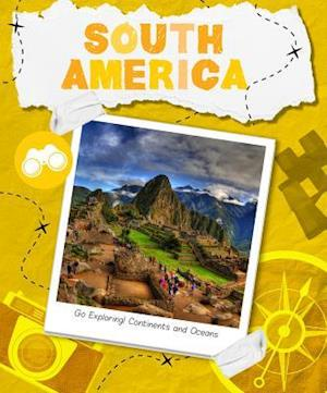 Go Exploring! Continents and Oceans: South America