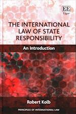 The International Law of State Responsibility (Principles of International Law Series)