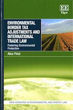 Environmental Border Tax Adjustments and International Trade Law (New Horizons in Environmental and Energy Law Series)