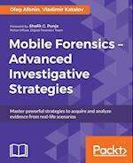 Mobile Forensics - Advanced Investigative Strategies af Oleg Afonin, Vladimir Katalov