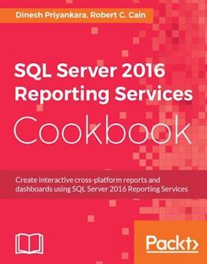SQL Server 2016 Reporting Services Cookbook af Dinesh Priyankara, Robert C. Cain