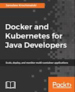 Docker and Kubernetes for Java Developers