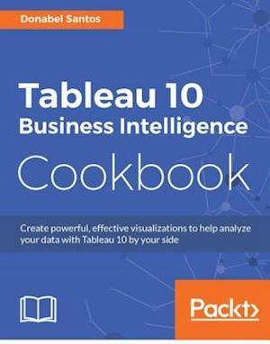 Tableau 10 Business Intelligence Cookbook af Donabel Santos
