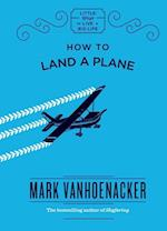 How to Land a Plane (Little Ways to Live a Big Life)