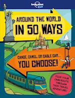 Lonely Planet Kids Around the World in 50 Ways (Lonely Planet Kids)
