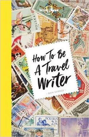 Bog, paperback How to be a Travel Writer af Lonely Planet