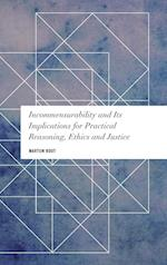 Incommensurability and Its Implications for Practical Reasoning, Ethics and Justice (Values and Identities Crossing Philosophical Borders)