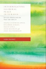 Interrogating Illiberal Peace in Eurasia (Global Dialogues Developing Non Eurocentric IR and Ipe)