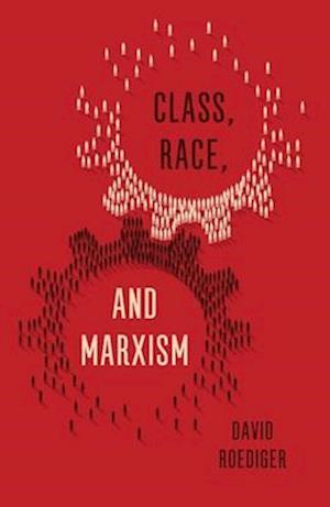 Bog, hardback Class, Race, and Marxism af David Roediger