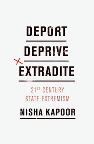 Bog, hardback Deport, Deprive, Extradite af Nisha Kapoor