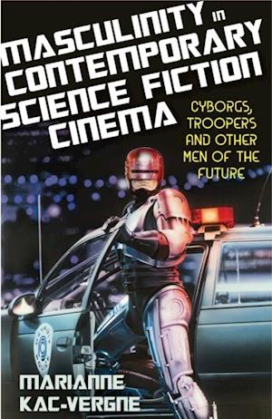 Masculinity in Contemporary Science Fiction Cinema