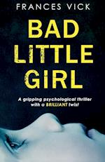 Bad Little Girl : A gripping psychological thriller with a BRILLIANT twist