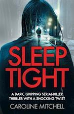 Sleep Tight: A dark, gripping serial killer thriller with a shocking twist