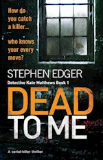 Dead To Me: A serial killer thriller
