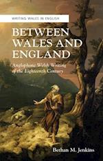 Between Wales and England (CREW series of Critical and Scholarly Studies - Writing Wales in English)