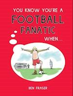 You Know You're a Football Fanatic When... (You Know You'RE ..)