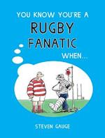 You Know You're a Rugby Fanatic When... (You Know You'RE ..)
