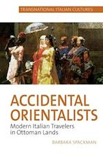 Accidental Orientalists (Transnational Italian Cultures Lup)
