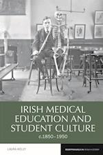 Irish Medical Education and Student Culture, C.1850-1950 (Reappraisals in Irish History Lup)