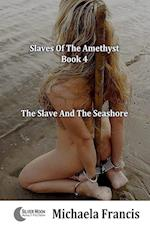 The Slave And The Seashore: Slaves Of The Amethyst - Book 4