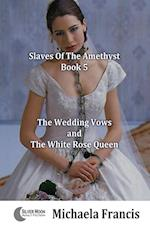 The Wedding Vows And The White Rose Queen: Slaves Of The Amethyst - Book 5