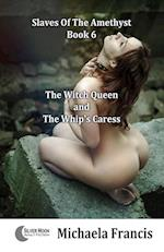 The Witch Queen And The Whip's Caress: Slaves Of The Amethyst - Book 6