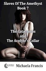 The Catacombs And The Acolyte's Collar: Slaves Of The Amethyst - Book 7