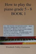 How to play the piano Grade 5 - 8 BOOK 1 af Elizabeth Tebby Germaine