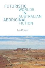 Futuristic Worlds in Australian Aboriginal Fiction (World Science Fiction Studies, nr. 1)