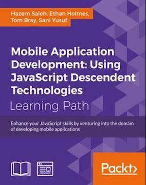 Mobile Application Development: Using JavaScript Descendent Technologies af Hazem Saleh, Ethan Holmes, Tom Bray