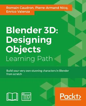 Blender 3D: Designing Objects af Enrico Valenza, Romain Caudron, Pierre-Armand Nicq