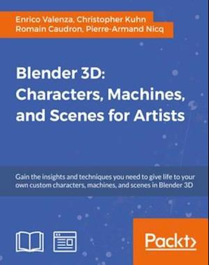 Blender 3D: Characters, Machines, and Scenes for Artists af Enrico Valenza, Christopher Kuhn, Romain Caudron