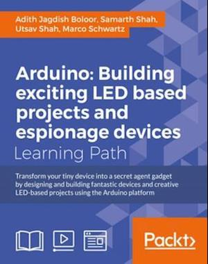 Arduino: Building exciting LED based projects and espionage devices af Marco Schwartz, Samarth Shah, Utsav Shah