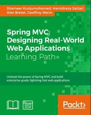 Spring MVC: Designing Real-World Web Applications af Hamidreza Sattari, Shameer Kunjumohamed, Geoffroy Warin