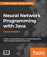 Neural Network Programming with Java, Second Edition