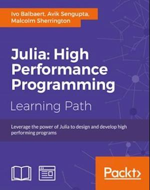 Julia: High Performance Programming af Ivo Balbaert, Malcolm Sherrington, Avik Sengupta