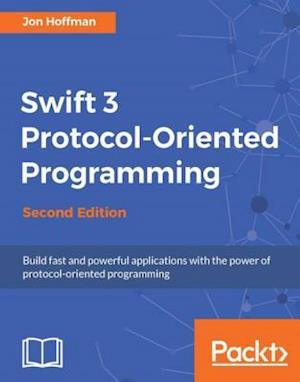 Swift 3 Protocol-Oriented Programming - Second Edition af Jon Hoffman