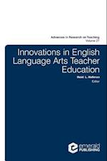 Innovations in English Language Arts Teacher Education (ADVANCES IN RESEARCH ON TEACHING, nr. 27)