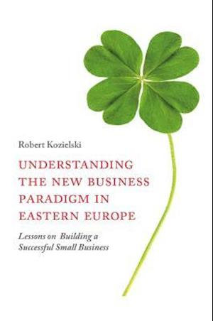 Bog, hardback Understanding the New Business Paradigm in Eastern Europe af Robert Kozielski