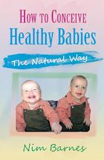 How to Conceive Healthy Babies: the natural way