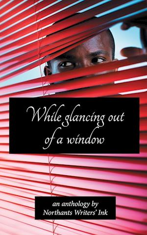 Bog, paperback While Glancing Out of a Window af Northant Writers Ink