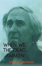 When We, The Dead, Awaken